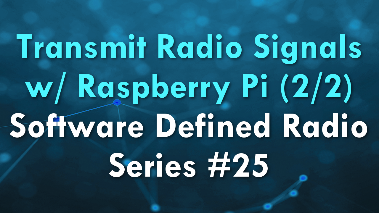 Transmit Radio Signals w/ Raspberry Pi (2/2) – Software Defined Radio Series #25