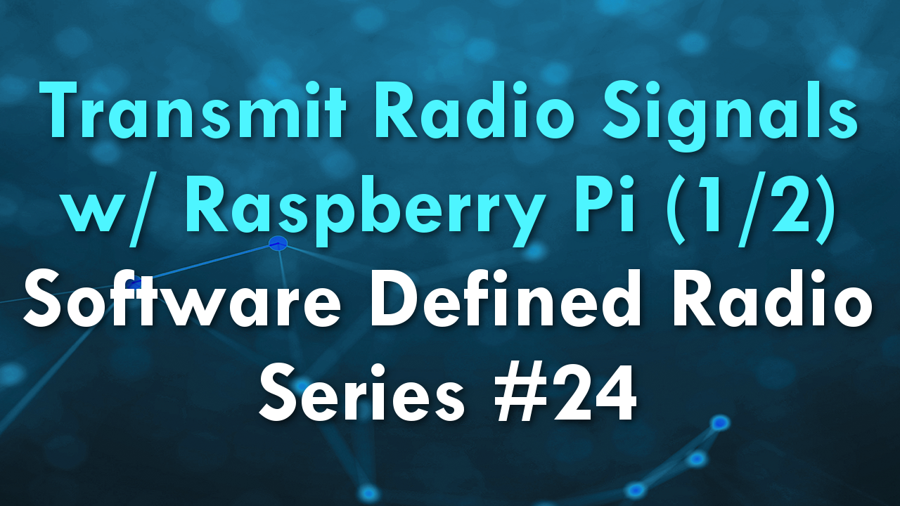 Transmit Radio Signals w/ Raspberry Pi (1/2) – Software Defined Radio Series #24