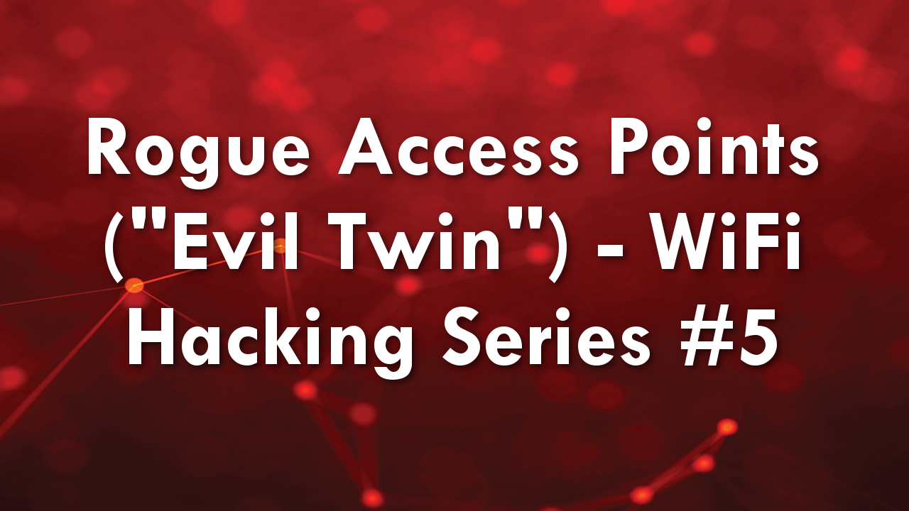 "Rogue Access Points (""Evil Twin"") – WiFi Hacking Series #5"