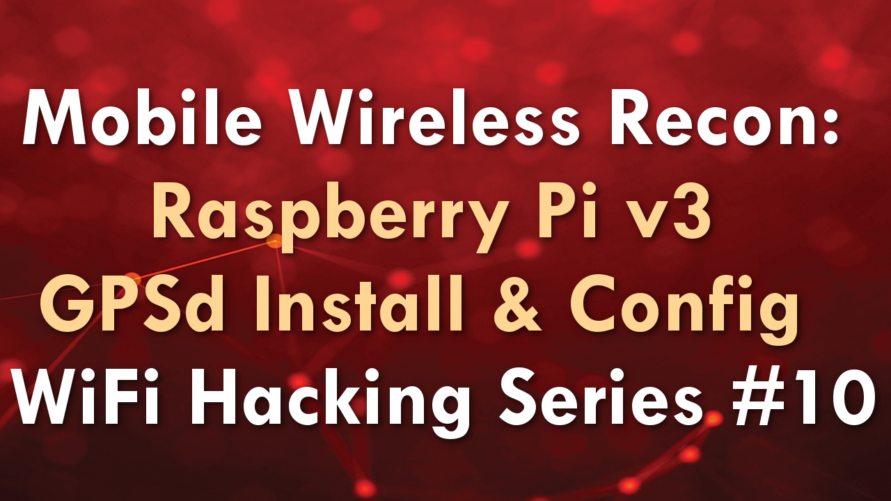 Mobile Wireless Recon: Raspberry Pi v3 GPSd Install & Config – WiFi Hacking Series #10
