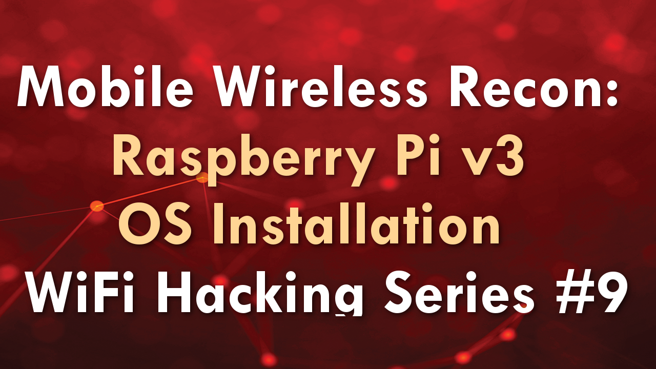Mobile Wireless Recon: Raspberry Pi v3 OS Installation – WiFi Hacking Series #9