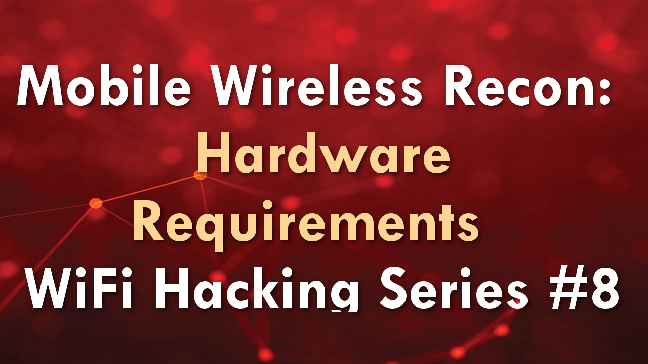 Mobile Wireless Recon: Hardware Requirements – WiFi Hacking Series #8