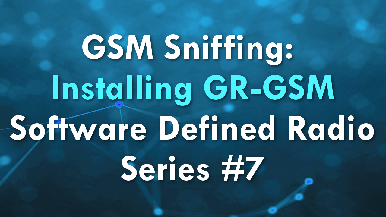 GSM Sniffing: Installing GR-GSM – Software Defined Radio Series #7