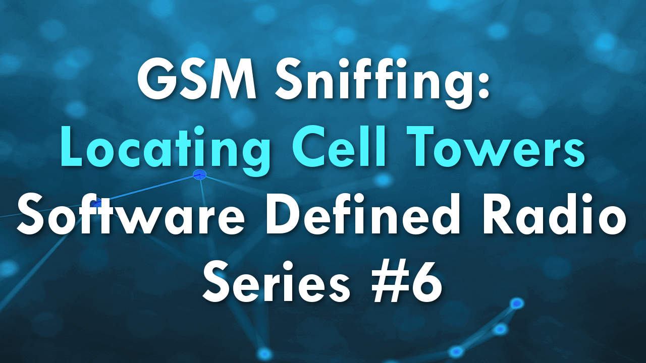 GSM Sniffing: Locating Cell Towers – Software Defined Radio Series #6