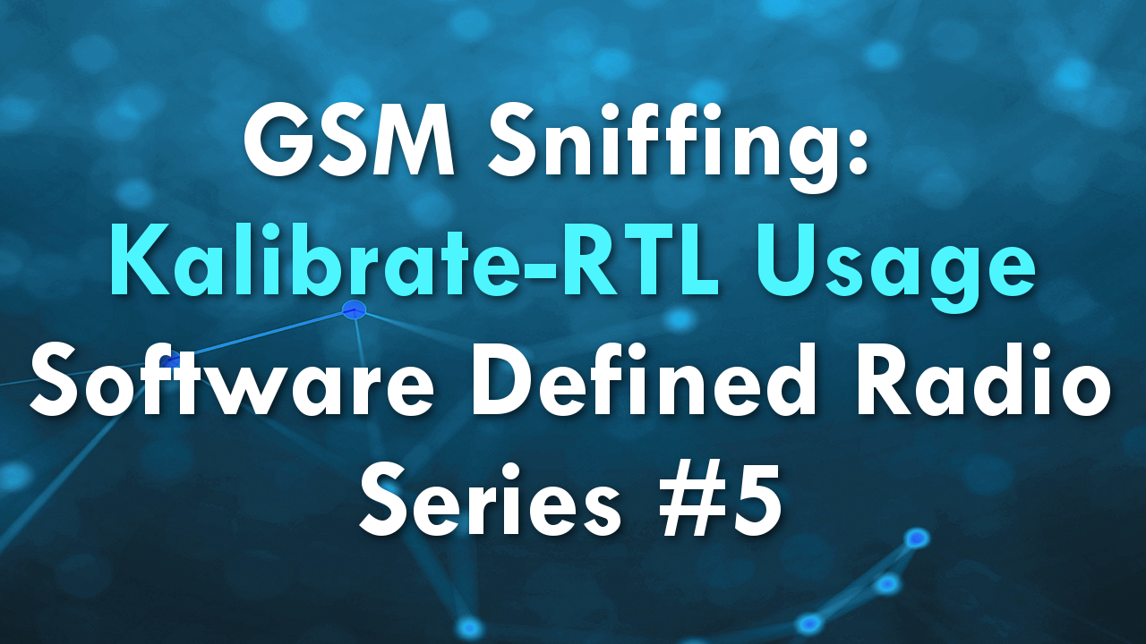 GSM Sniffing: Kalibrate-RTL Usage – Software Defined Radio Series #5