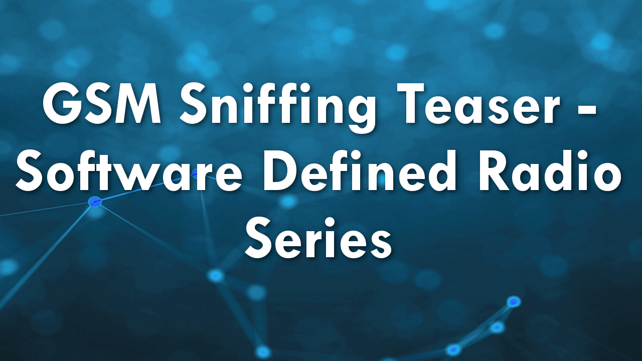GSM Sniffing Teaser – Software Defined Radio Series!