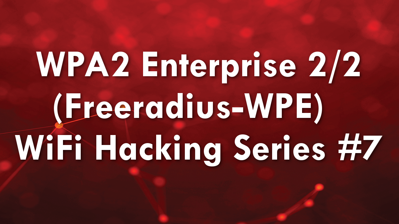 WPA2 Enterprise (Freeradius-WPE) Part 2/2 – WiFi Hacking Series #7