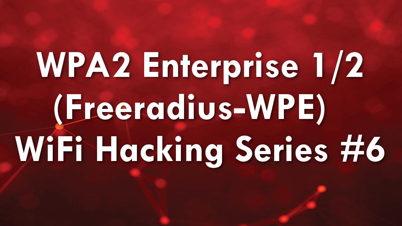 WPA2 Enterprise (Freeradius-WPE) Part 1/2 – WiFi Hacking Series #6