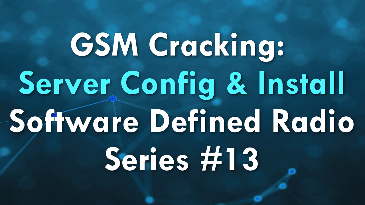 GSM Cracking: Server Config & Install – Software Defined Radio Series #13