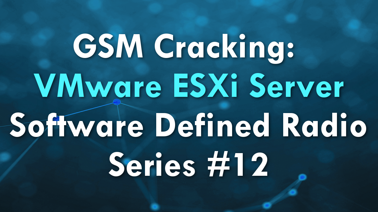 GSM Cracking: VMware ESXi Server – Software Defined Radio Series #12