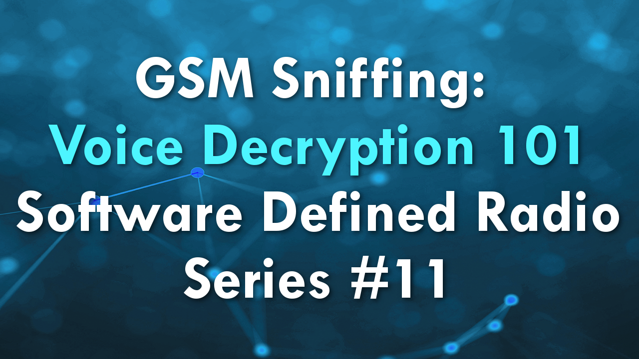 GSM Sniffing: Voice Decryption 101 – Software Defined Radio Series #11