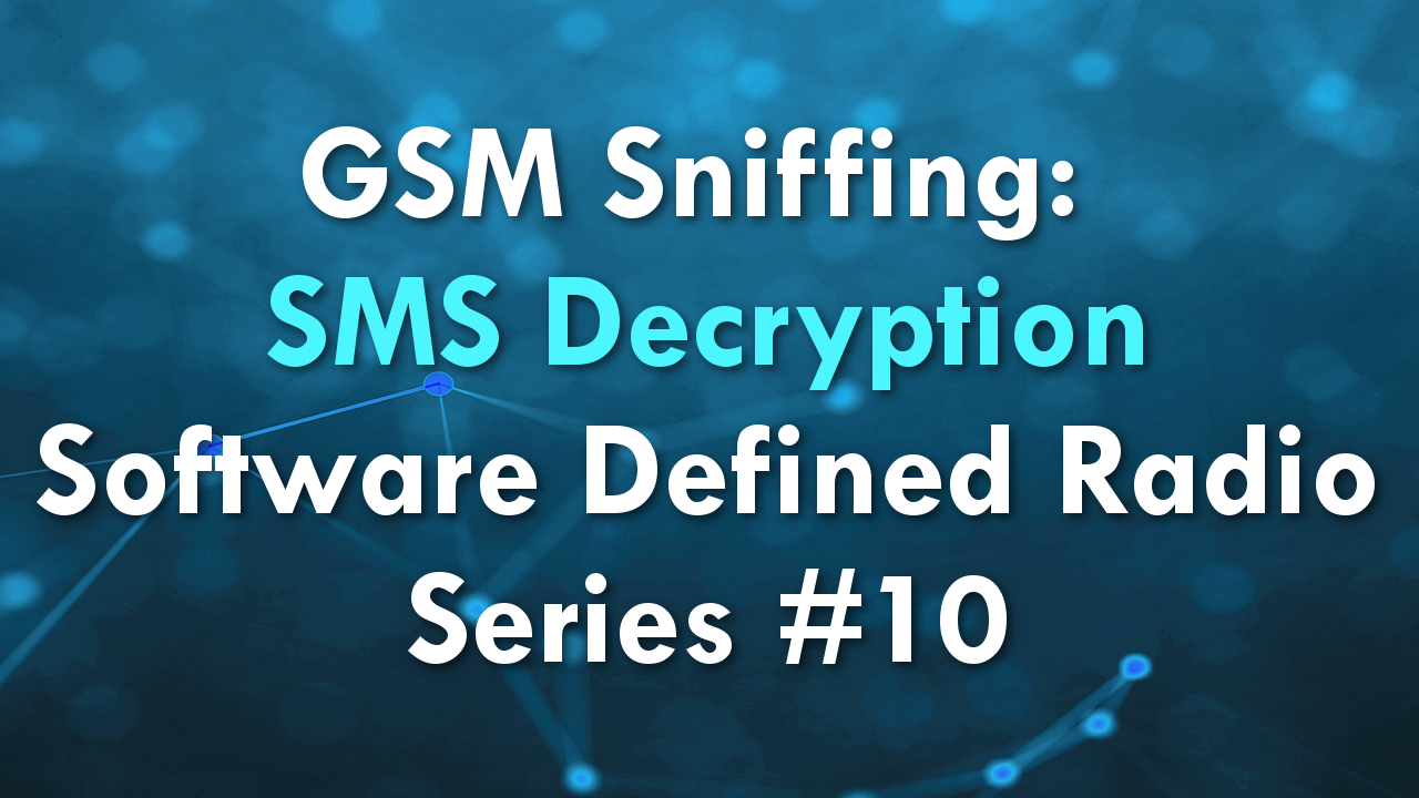 GSM Sniffing: SMS Decryption – Software Defined Radio Series #10
