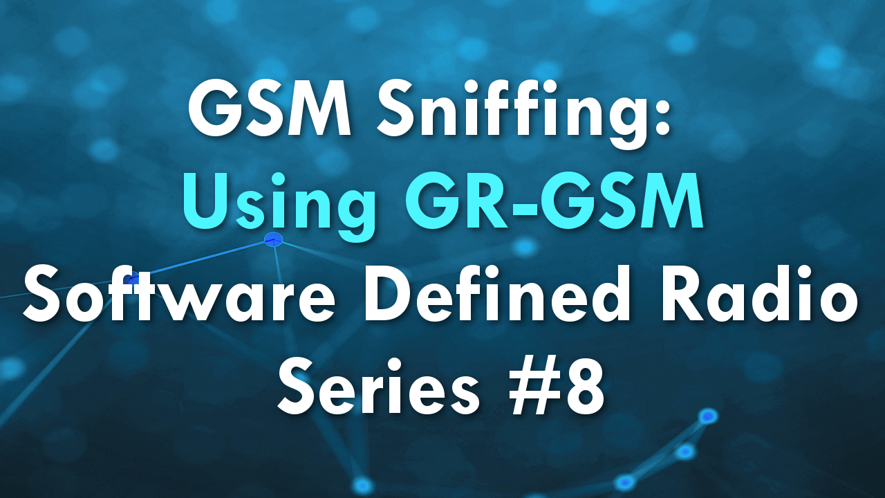 GSM Sniffing: Using GR-GSM – Software Defined Radio Series #8