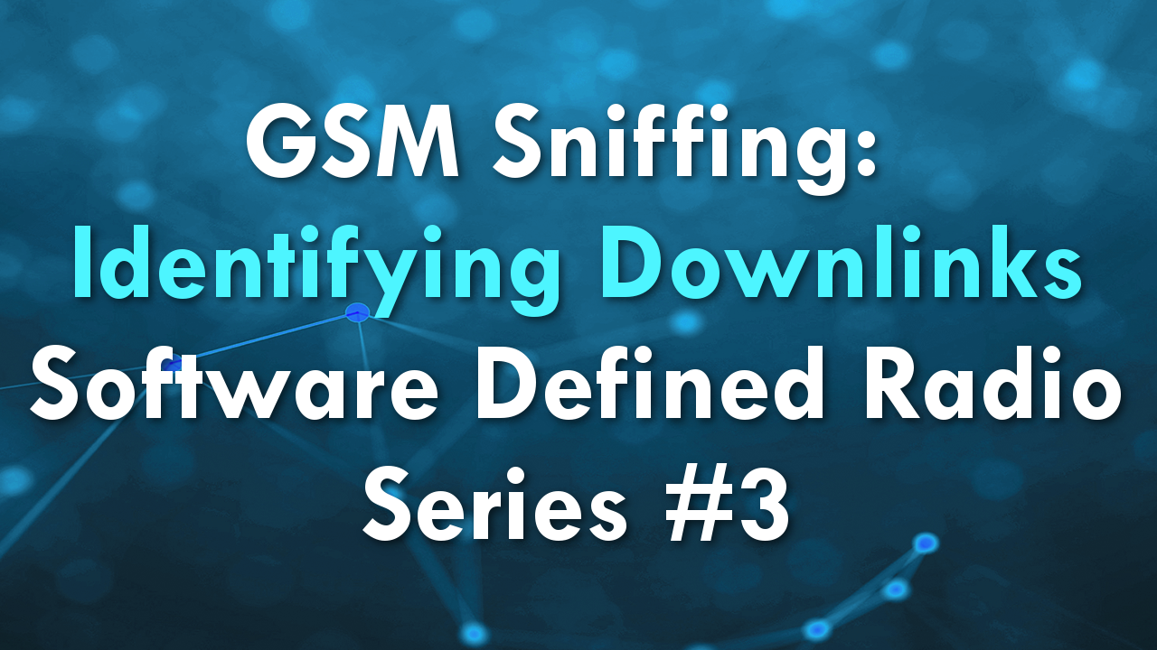 GSM Sniffing: Identifying Downlinks – Software Defined Radio Series #3
