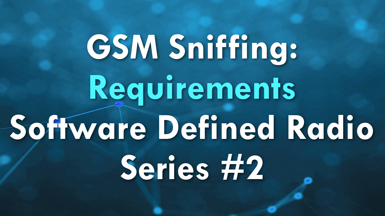 GSM Sniffing: Requirements – Software Defined Radio Series #2