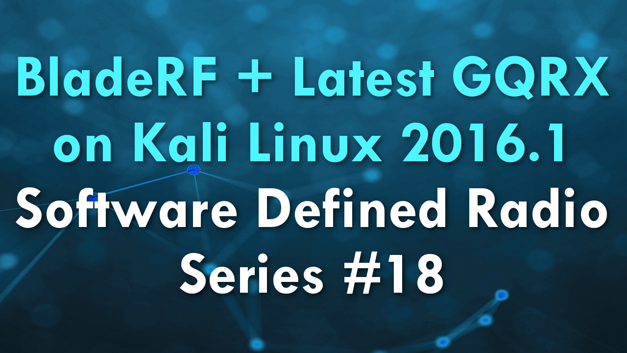 BladeRF + Latest GQRX on Kali Linux 2016.1 – Software Defined Radio Series #18
