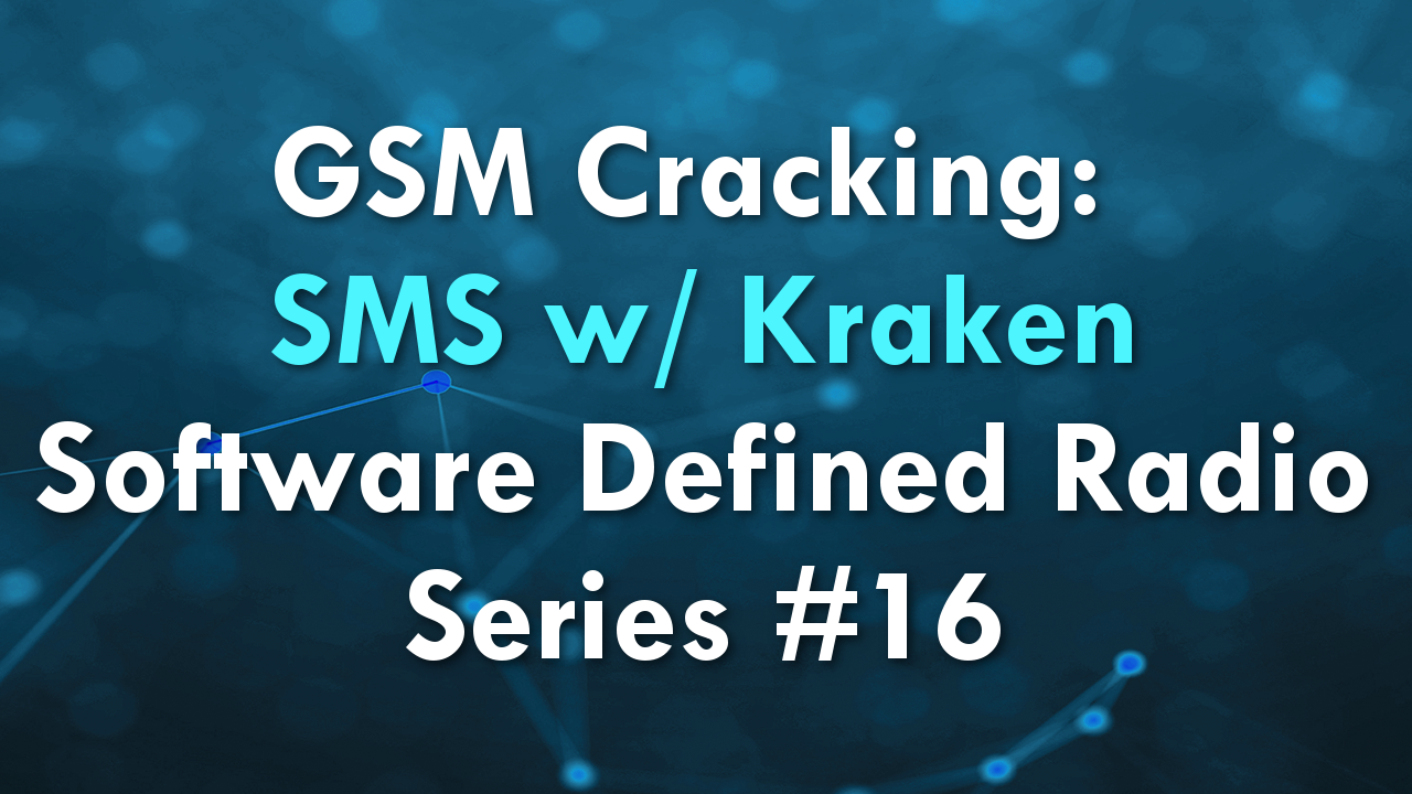 GSM Cracking: SMS w/ Kraken – Software Defined Radio Series #16