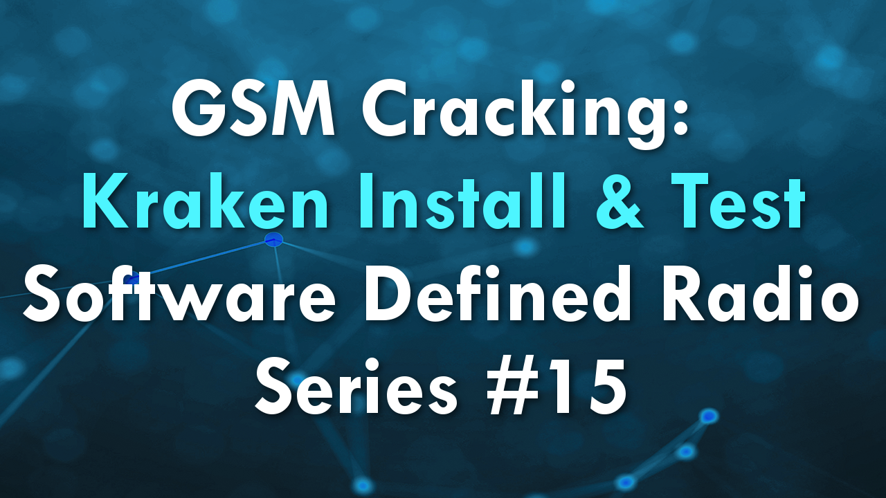 GSM Cracking: Kraken Install & Test – Software Defined Radio Series #15