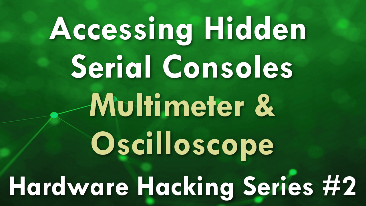 Accessing Hidden Serial Consoles – Multimeter & Oscilloscope – Hardware Hacking Series #2