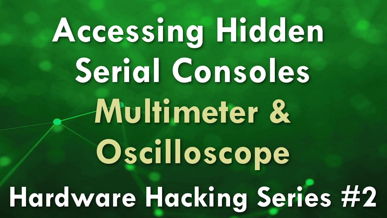 Accessing Hidden Serial Consoles – Multimeter & Oscilloscope – Hardware Hacking Series #2