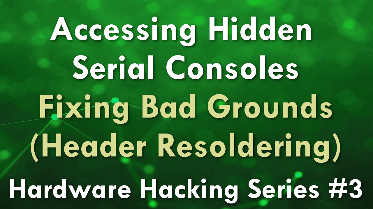 Accessing Hidden Serial Consoles – Fixing Bad Grounds – Hardware Hacking Series #3