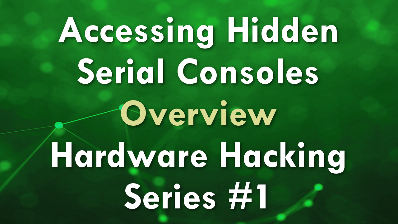 Accessing Hidden Serial Consoles – Overview – Hardware Hacking Series #1