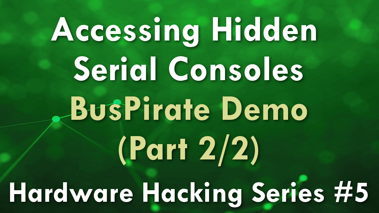 Accessing Hidden Serial Consoles – BusPirate Demo 2/2 – Hardware Hacking Series #5