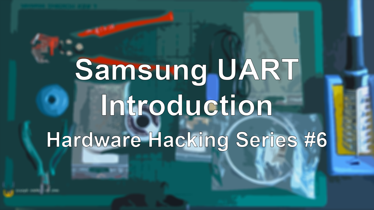 Samsung UART – Introduction – Hardware Hacking Series #6