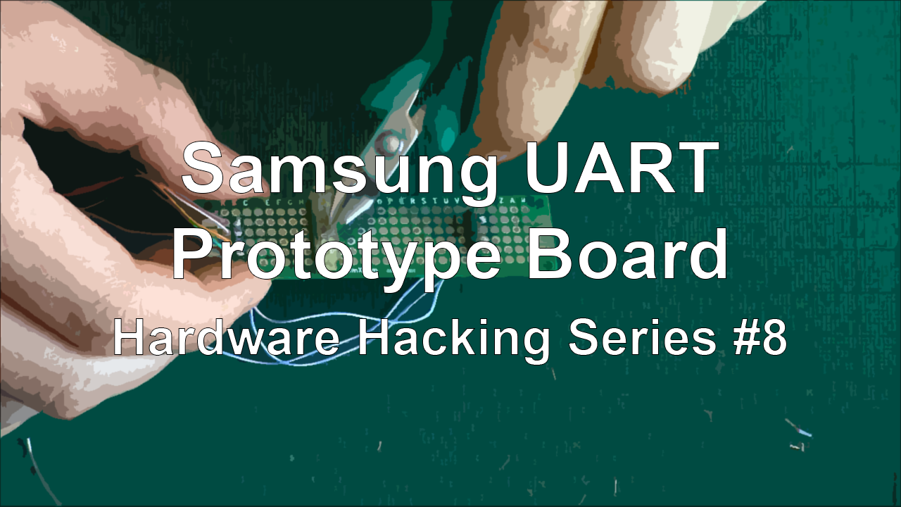 Samsung UART – Prototype Board – Hardware Hacking Series #8