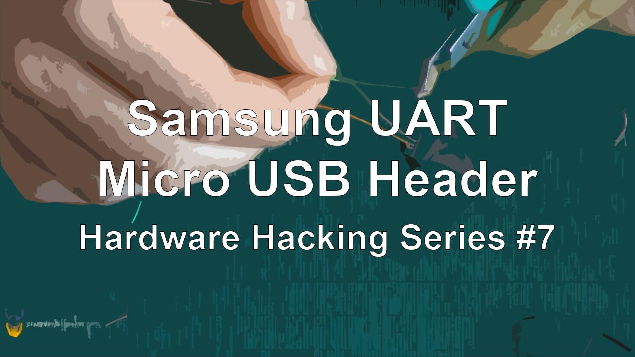 Samsung UART – Micro USB Header – Hardware Hacking Series #7