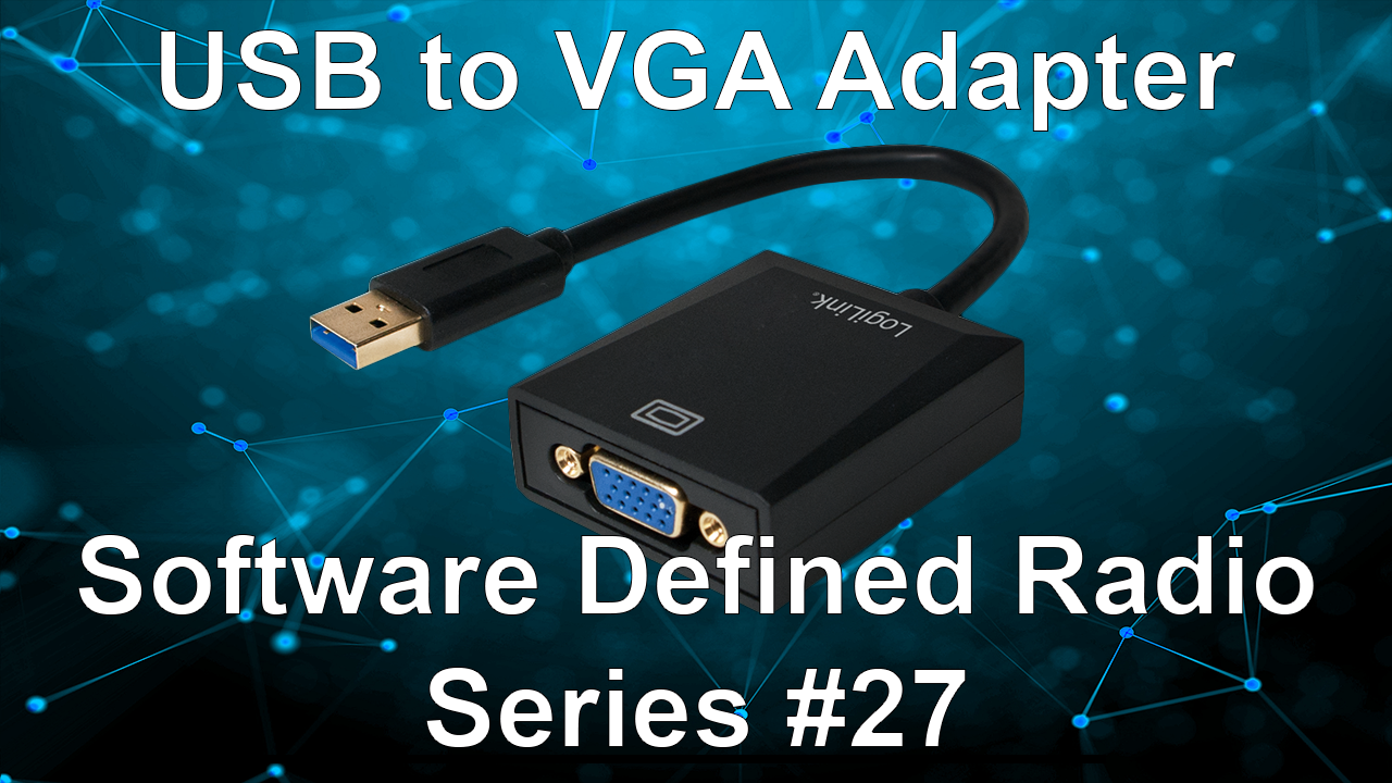 USB to VGA Adapter – Software Defined Radio Series #27