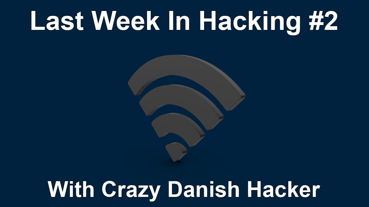 Last Week In Hacking #2