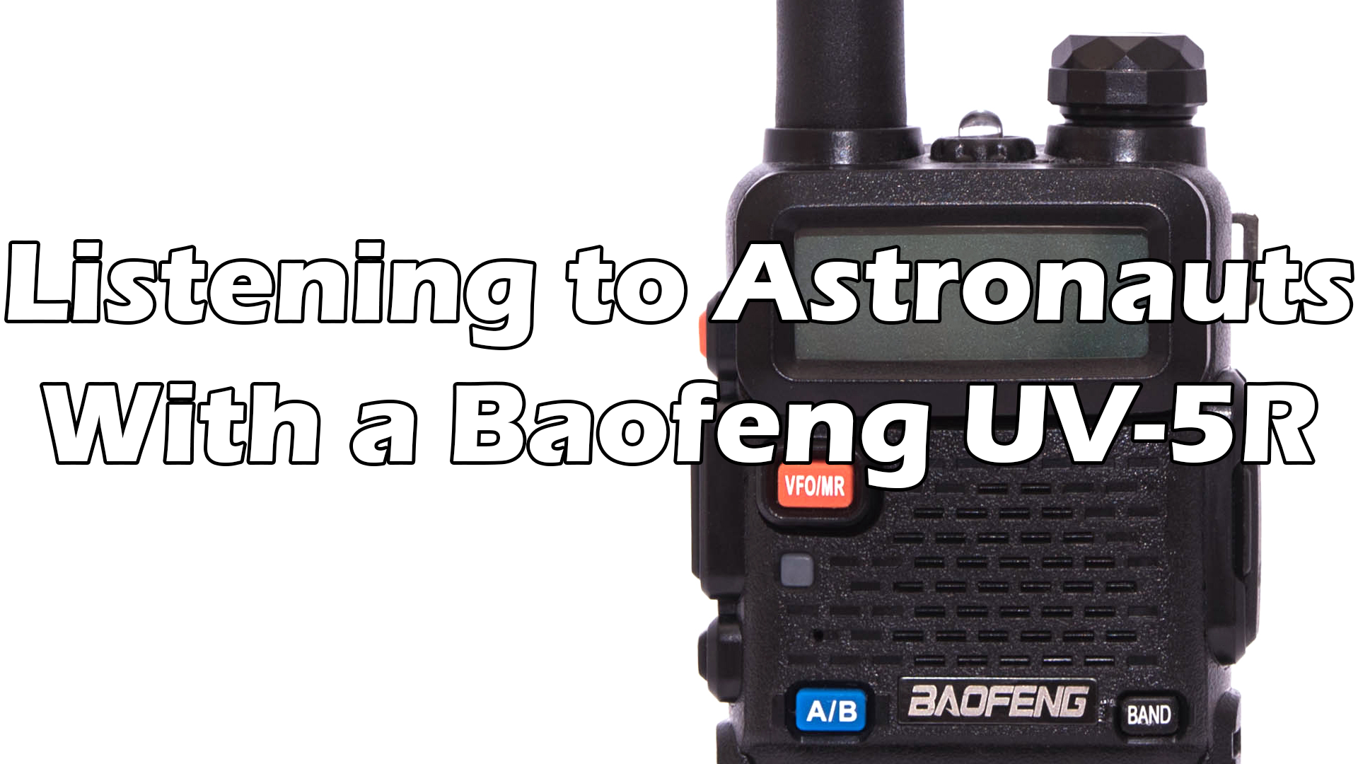 Listening to Astronauts ON THE ISS with a Baofeng UV-5R